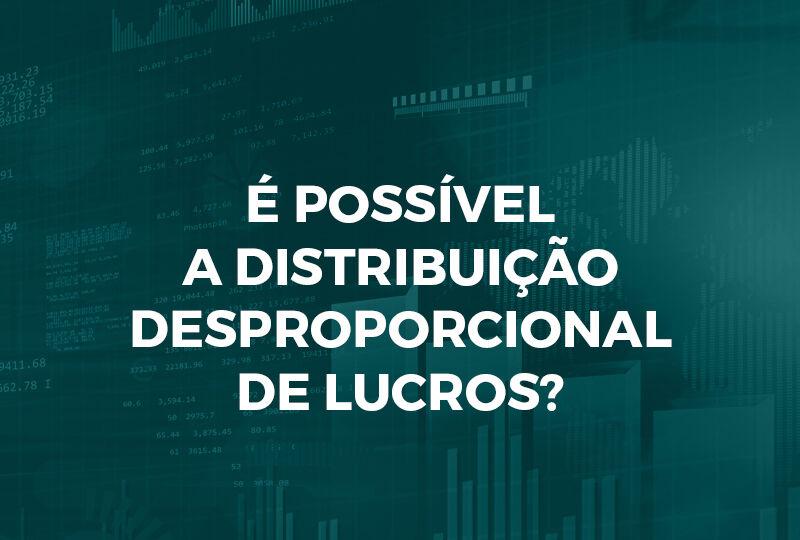 É possível a distribuição desproporcional de lucros