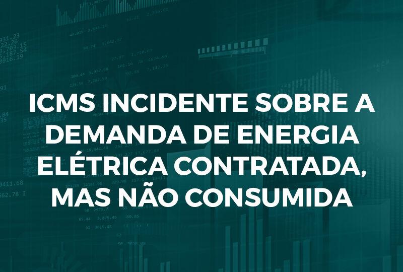 ICMS INCIDENTE sobre a demanda de energia elétrica contratada, mas não consumida